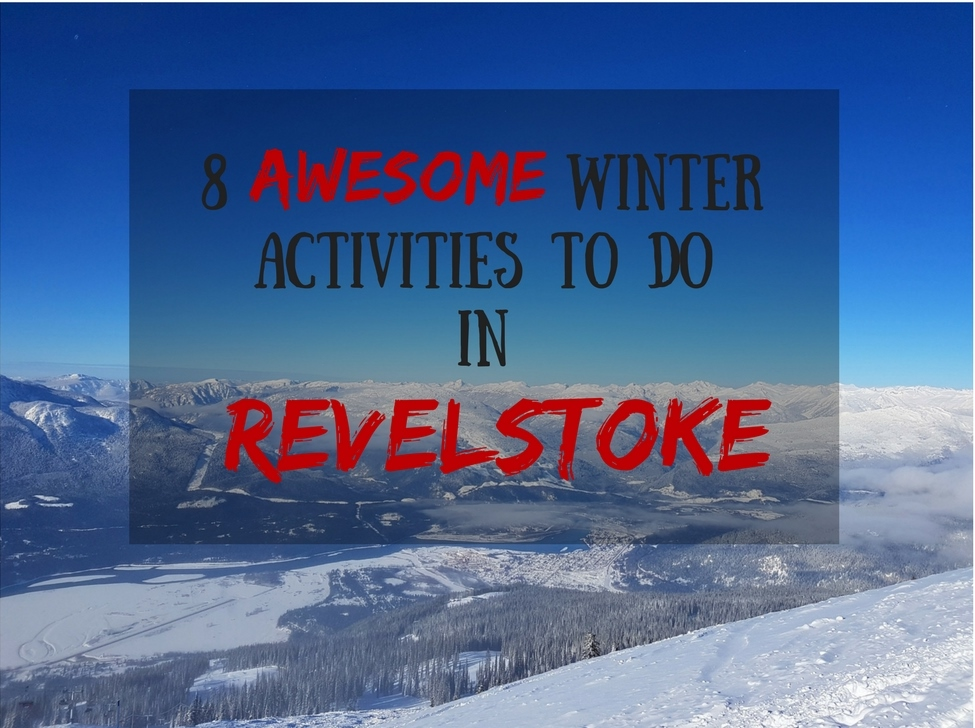 8 Awesome Winter Activities To Do In Revelstoke